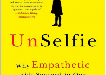 "Review of: ""UnSelfie: Why Empathetic Kids Succeed in Our All-About-Me World"""